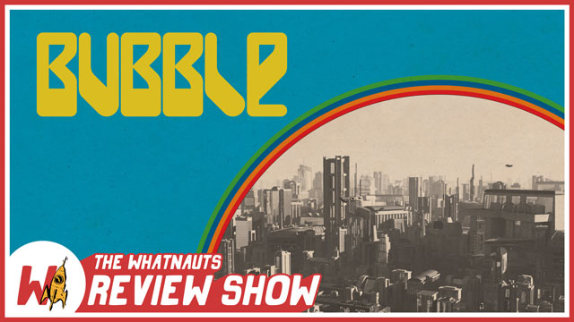 Bubble - The Review Show 21