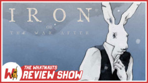 Iron: Or, The War After - The Review Show 22