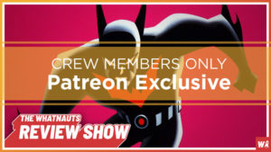 Exclusive - Batman Beyond - The Review Show Patreon Exclusive