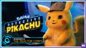 Detective Pikachu - The Reactor Corps 10