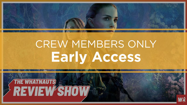 Early Access - Annihilation - The Review Show 71