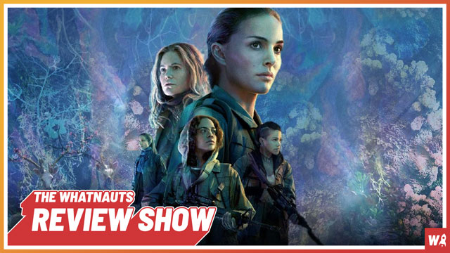 Annihilation - The Review Show 71