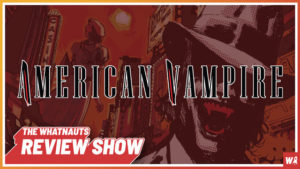 American Vampire vol. 1-2 - The Review Show 78