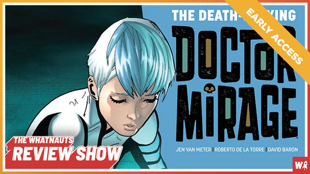 Early Access - The Death-Defying Doctor Mirage - The Review Show 90
