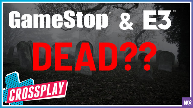 GameStop And E3 Are Dead - Crossplay 18