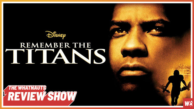 Remember The Titans - The Review Show 99