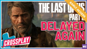 Early Access - The Last of Us pt. II Dealayed... Again - Crossplay 20