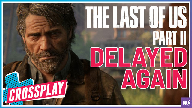 The Last of Us pt. II Dealayed... Again - Crossplay 20