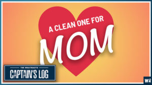 A Clean One For Mom - The Captain's Log 95