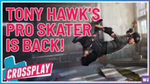 Tony Hawk's Pro Skater Is Back! - Crossplay 25