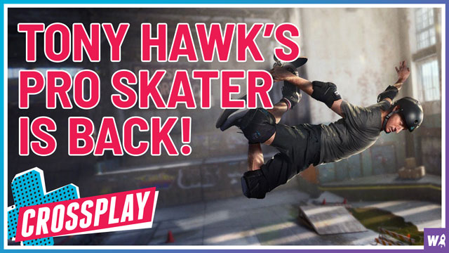 Tony Hawk's Pro Skater Is Back! - Crossplay 25
