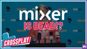 Mixer Is Dead - Crossplay 26