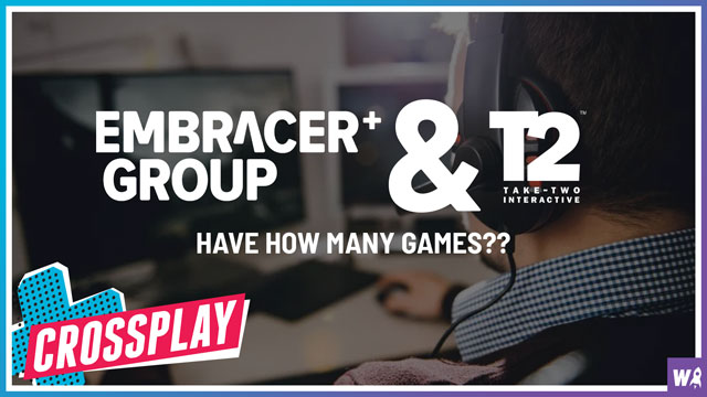 Embracer Group and Take-Two Have How Many Games? - Crossplay 27