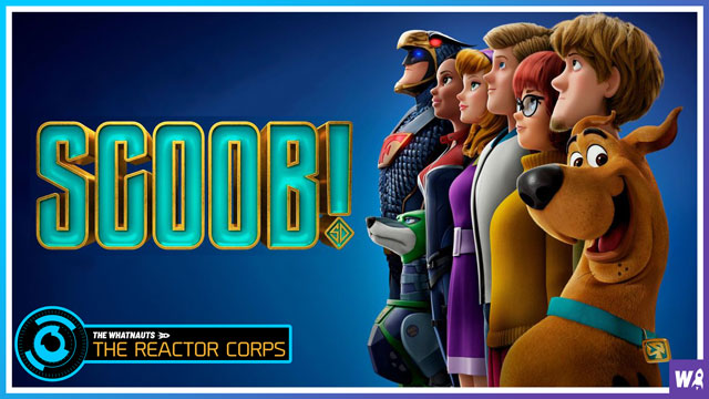 Scoob! Spoilercast - The Reactor Corps 18