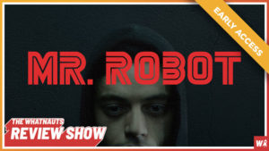 Early Access - Mr. Robot part 2 - The Review Show 109