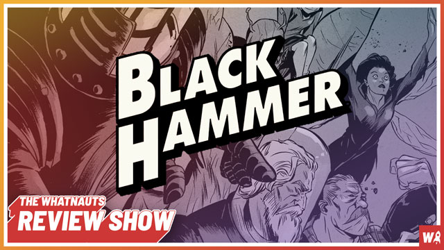 Black Hammer vol. 1-2 - The Review Show 106