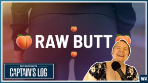 Raw Butt, Nothing On It - The Captains Log 99