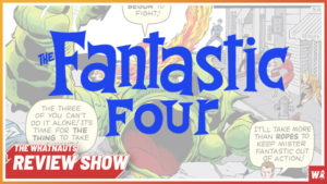 The Fantastic Four 1-10 - The Review Show 110