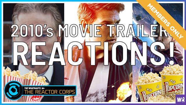 Member's Only - 2010's Movie Trailer Reactions - The Reactor Corps Exclusive 3