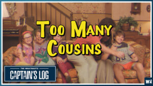 Too Many Cousins - The Captains Log 111