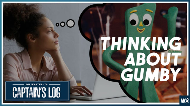 Thinking About Gumby - The Captains Log 112