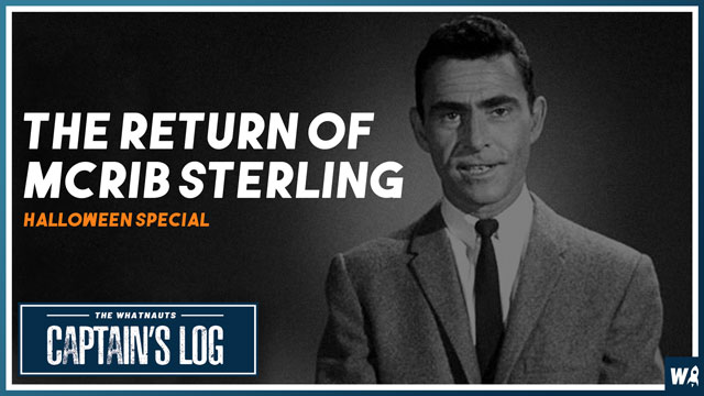 The Return of McRib Sterling - The Captains Log 117