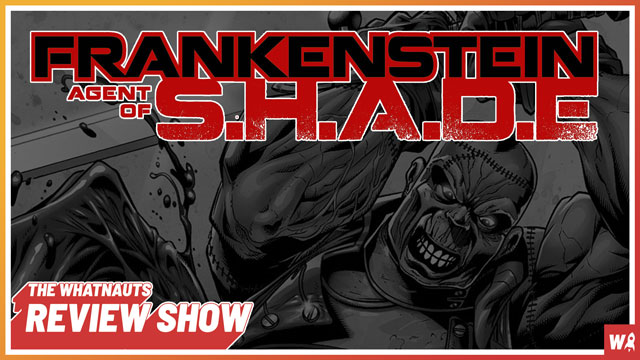 Frankenstein: Agent of S.H.A.D.E. - The Review Show 127