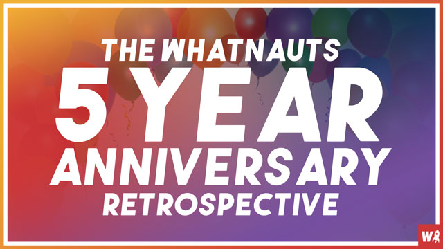 The Whatnauts 5 Year Anniversary Retrospective