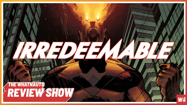 Irredeemable pt. 3 The Review Show 134