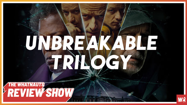 The Unbreakable Trilogy - The Review Show 133