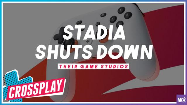 Stadia Shuts Down Their Game Studios - Crossplay 57
