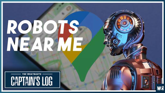 Robots Near Me - The Captains Log 142