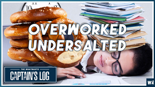Overworked and Undersalted - The Captains Log 144