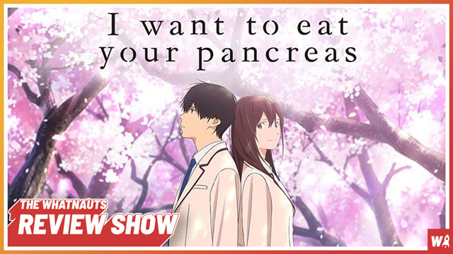 I Want To Eat Your Pancreas - The Review Show 156