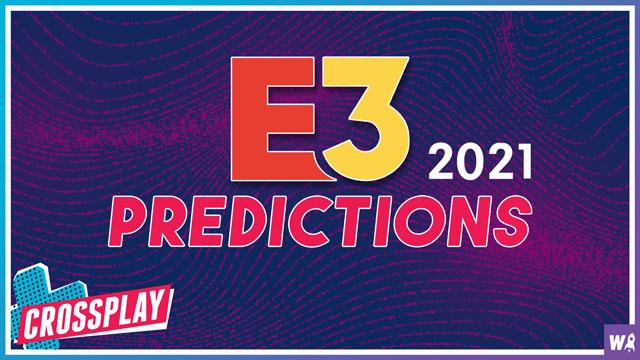E3 2021 Predictions - Crossplay Special