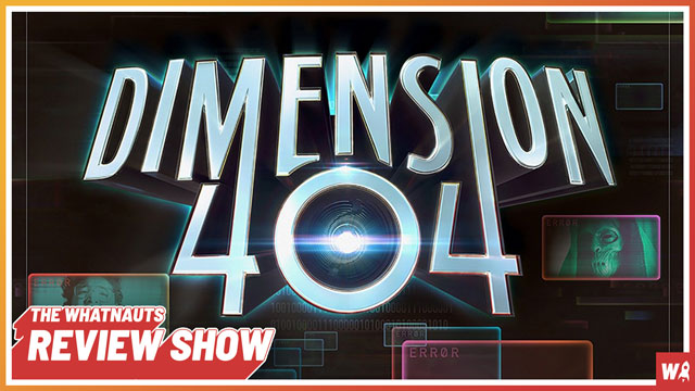 Dimension 404 - The Review Show 161