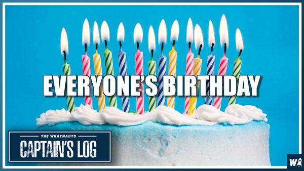 Everyone's Birthday - The Captain's Log 153