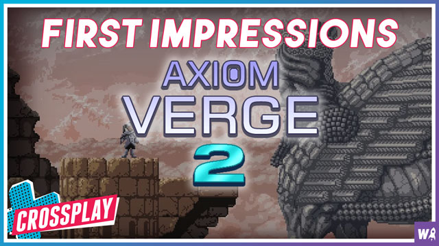 Axiom Verge 2 First Impressions - Crossplay 85