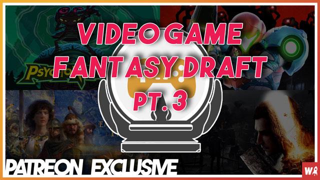 Video Game Fantasy Draft 2021 pt. 3 - Patreon Exclusive 5