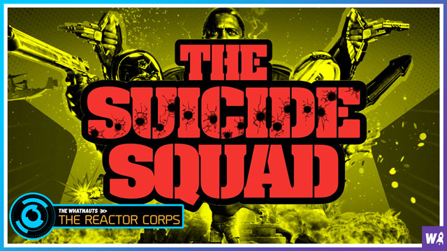 The Suicide Squad Spoilercast - The Reactor Corps 40