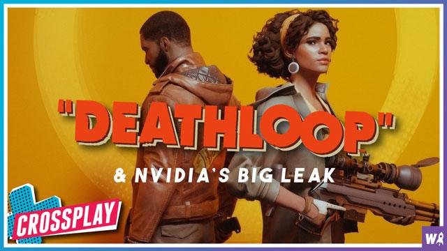 Deathloop & NVIDIA's Big Leak - Crossplay 90