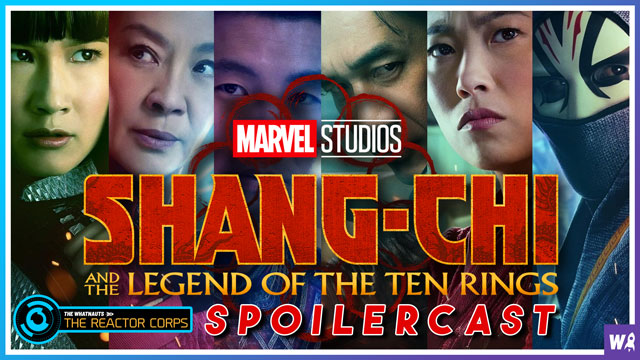 Shang-Chi and the Legend of the Ten Rings Spoilercast - The Reactor Corps 45