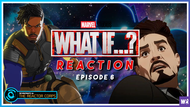 Marvel's What If Episode 6 Reaction - The Reactor Corps 47