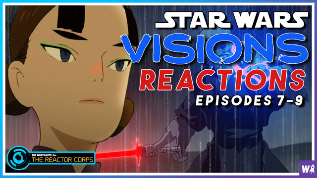 Star Wars Visions Reactions Episode 7-9 - The Reactor Corps 51
