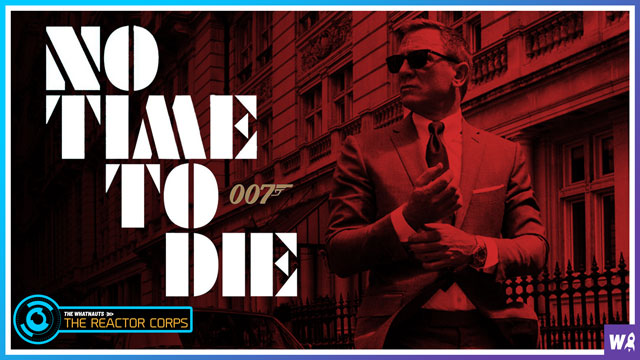 James Bond: No Time To Die Spoilercast - The Reactor Corps 54